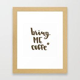Bring me coffee Framed Art Print