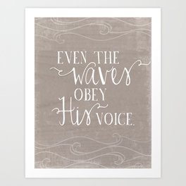Even the Waves Obey His Voice Christian Inspirational Quote  Art Print