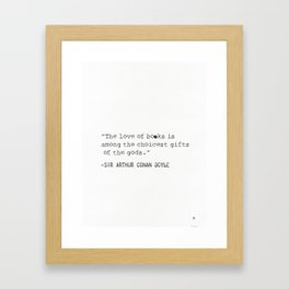 """The love of books is among the choicest gifts of the gods.""   Sir Arthur Conan Doyle Framed Art Print"