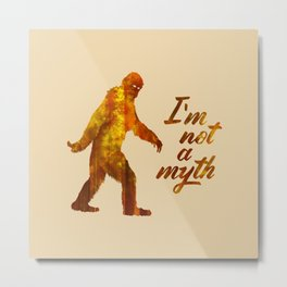 "Big Foot ""I'm not a Myth"" Metal Print"