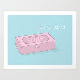 Drop Me, I Dare You #kawaii #soap Art Print