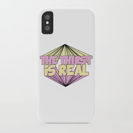 The Thirst is Real    iPhone Case