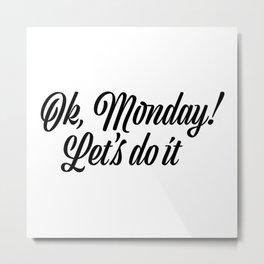 Ok Monday! Let's do it Metal Print