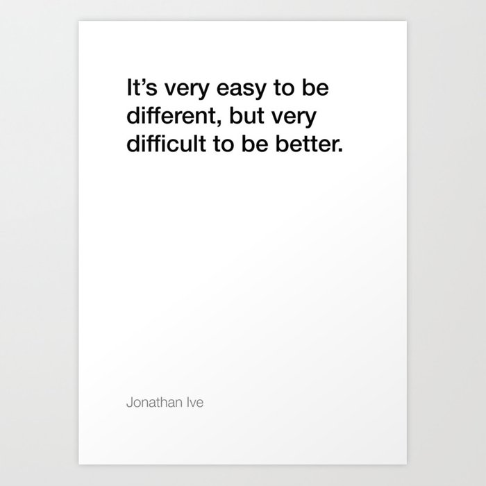 Jonathan Ive Quote About Being Better White Edition Art Print By