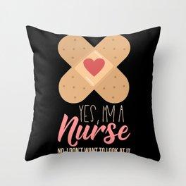 Yes I'm A Nurse Throw Pillow