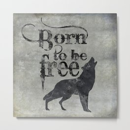 Born to be free wolf illustration Metal Print