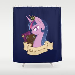 You'll Play Your Part Shower Curtain
