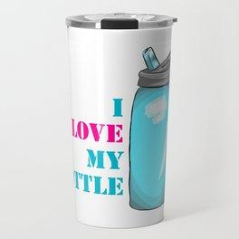 I love my bottle Travel Mug