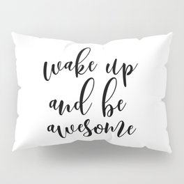Wake Up And Be Awesome, Typography Art, Inspirational Quote, Motivational Quote, Bedroom Wall Art Pillow Sham