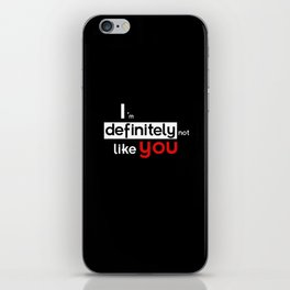 I am defintely 'Not' LIKE you. iPhone Skin