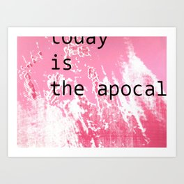 today is the apocalypse Art Print