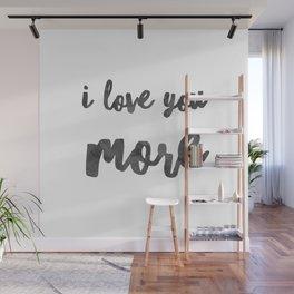 I love you more Wall Mural