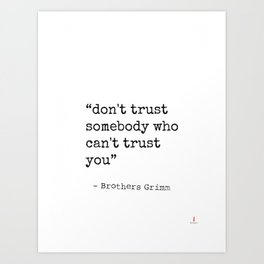 ...don't trust somebody who can't trust you. Art Print