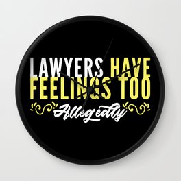Lawyers Have Feelings Too Allegedly Wall Clock