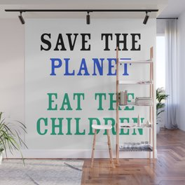 Save The Planet Eat The Children Wall Mural