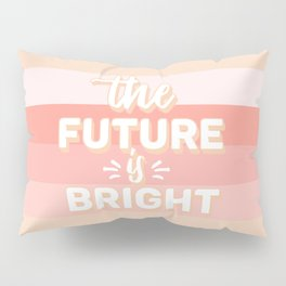 The Future Is Bright Pillow Sham