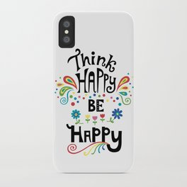 Think Happy Be Happy iPhone Case