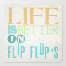LIFE IS BETTER IN FLIP FLOPS Canvas Print