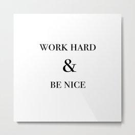 work hard & be nice Metal Print