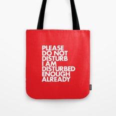 PLEASE DO NOT DISTURB I AM DISTURBED ENOUGH ALREADY Tote Bag