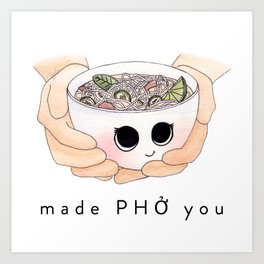 Made Phở You Adorable Pho Bowl Character Art Print