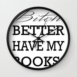 Bitch Better Have My Books! Wall Clock
