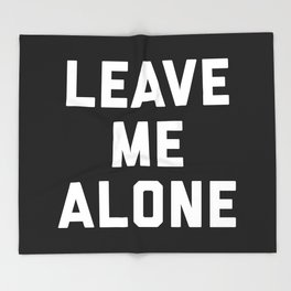 Leave Me Alone Funny Quote Throw Blanket