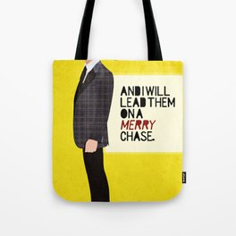 """""""And I will lead them on a merry chase."""" Tote Bag"""