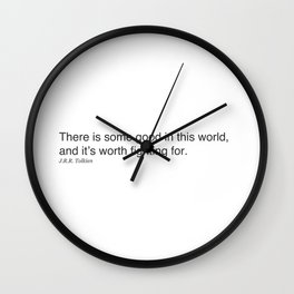 There is some good in this world, and it's worth fighting for. J.R.R. Tolkien Wall Clock