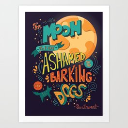 The moon is not ashamed by the barking of dogs inspirational quote, handlettering design Art Print