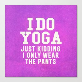 I DO YOGA JUST KIDDING I ONLY WEAR THE PANTS (Vintage Purple) Canvas Print