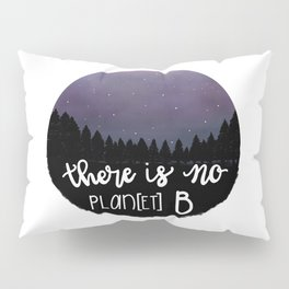There is no Planet B Pillow Sham