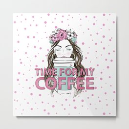 Time for my Coffee Metal Print