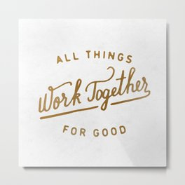 Work Together for Good  Metal Print