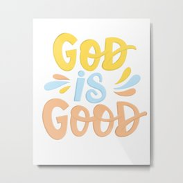 God is good!  All the time! Metal Print