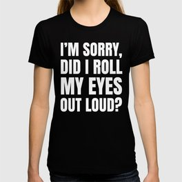I'm Sorry Did I Roll My Eyes Out Loud (Black) T-shirt