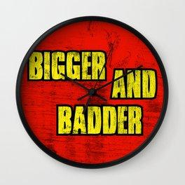 BIGGER AND BADDER Wall Clock