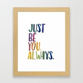 Just Be You. Always. Framed Art Print