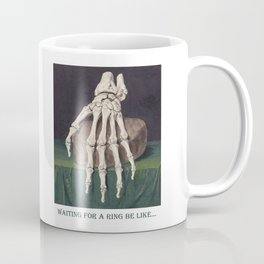 Waiting for a Ring Be Like Coffee Mug
