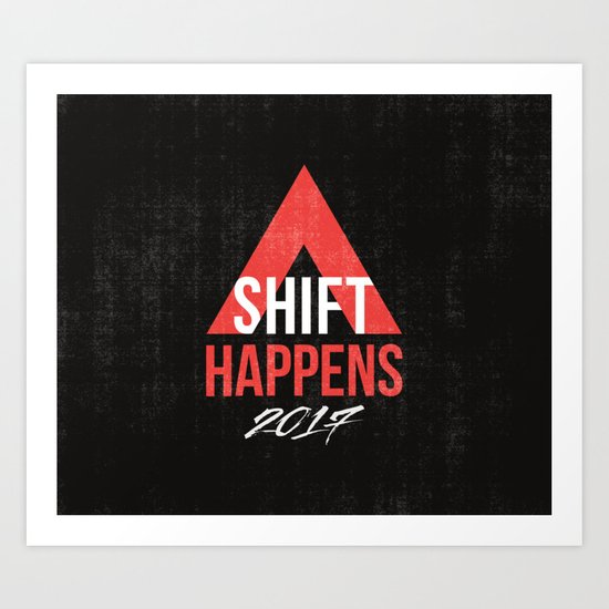 SHIFT HAPPENS Art Print