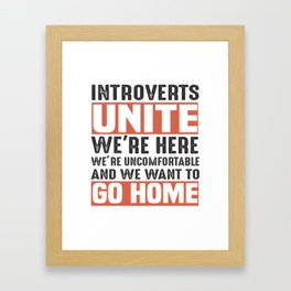 Introverts unite we're here we're uncomfortable and we want to go home. Framed Art Print