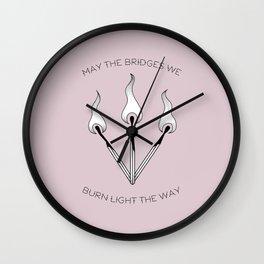May the bridges we burn light the way Wall Clock