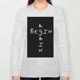 Begin again 1 black and white Long Sleeve T-shirt