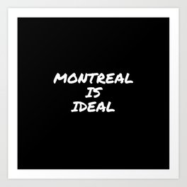 Montreal Is Ideal Art Print