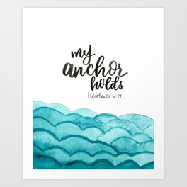 My Anchor Holds Hebrews 6:19 Art Print