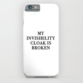 My Invisibility Cloak Is Broken iPhone Case
