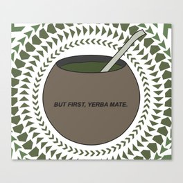 But First, Yerba Mate Canvas Print