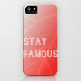 STAY FAMOUS iPhone Case