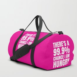 THERE'S A 99.9% PERCENT CHANCE I AM HUNGRY (Pink) Duffle Bag