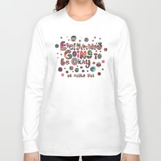 Everything's Going To Be Okay Long Sleeve T-shirt